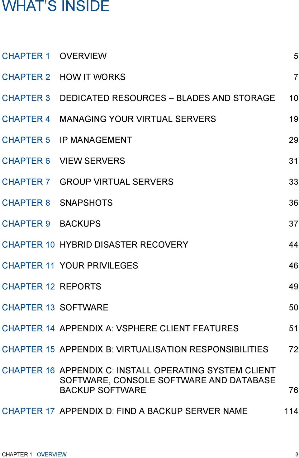 PRIVILEGES 46 CHAPTER 12 REPORTS 49 CHAPTER 13 SOFTWARE 50 CHAPTER 14 APPENDIX A: VSPHERE CLIENT FEATURES 51 CHAPTER 15 APPENDIX B: VIRTUALISATION RESPONSIBILITIES 72