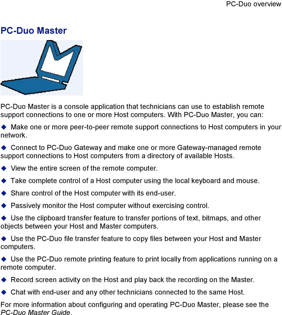 Connect to PC-Duo Gateway and make one or more Gateway-managed remote support connections to Host computers from a directory of available Hosts. View the entire screen of the remote computer.