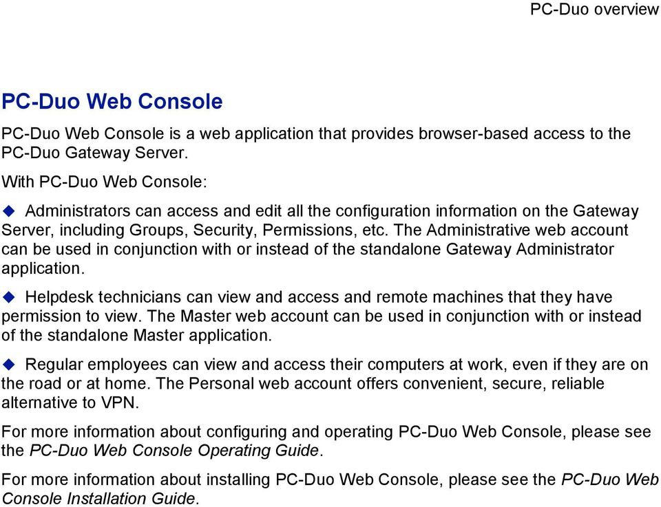 The Administrative web account can be used in conjunction with or instead of the standalone Gateway Administrator application.