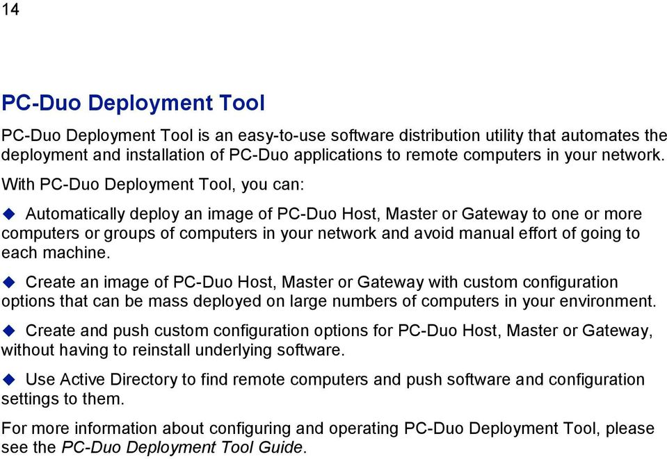 With PC-Duo Deployment Tool, you can: Automatically deploy an image of PC-Duo Host, Master or Gateway to one or more computers or groups of computers in your network and avoid manual effort of going