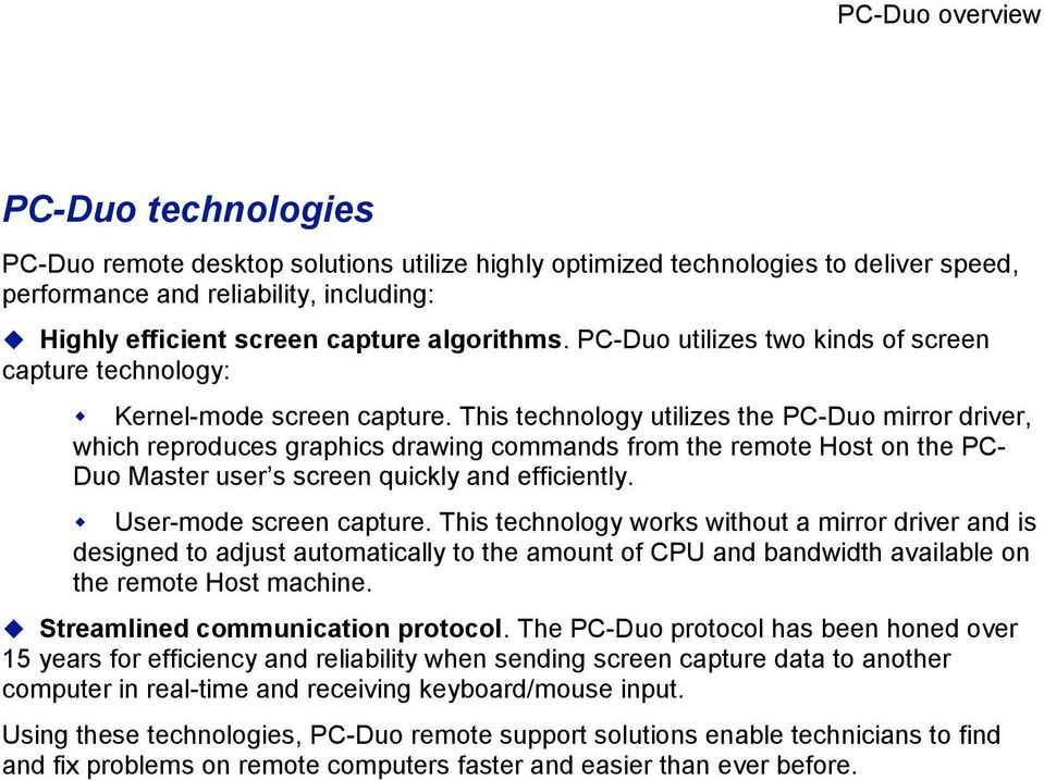 This technology utilizes the PC-Duo mirror driver, which reproduces graphics drawing commands from the remote Host on the PC- Duo Master user s screen quickly and efficiently.