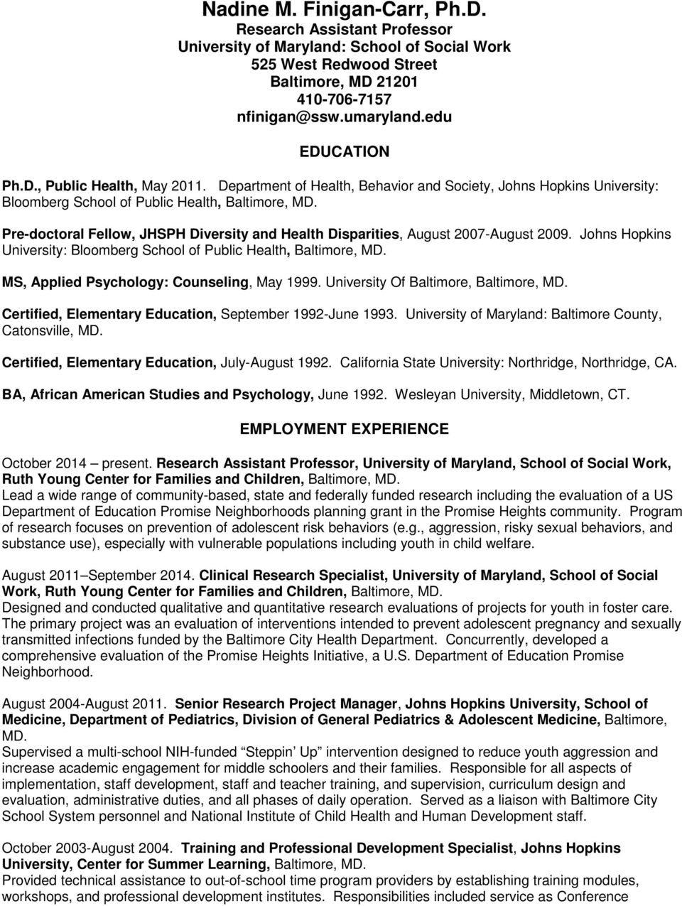 Pre-doctoral Fellow, JHSPH Diversity and Health Disparities, August 2007-August 2009. Johns Hopkins University: Bloomberg School of Public Health, Baltimore, MD.