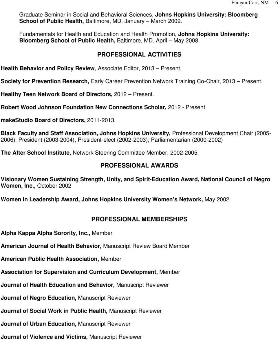 PROFESSIONAL ACTIVITIES Health Behavior and Policy Review, Associate Editor, 2013 Present. Society for Prevention Research, Early Career Prevention Network Training Co-Chair, 2013 Present.