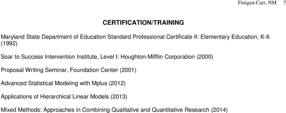 (2000) Proposal Writing Seminar, Foundation Center (2001) Advanced Statistical Modeling with Mplus (2012)