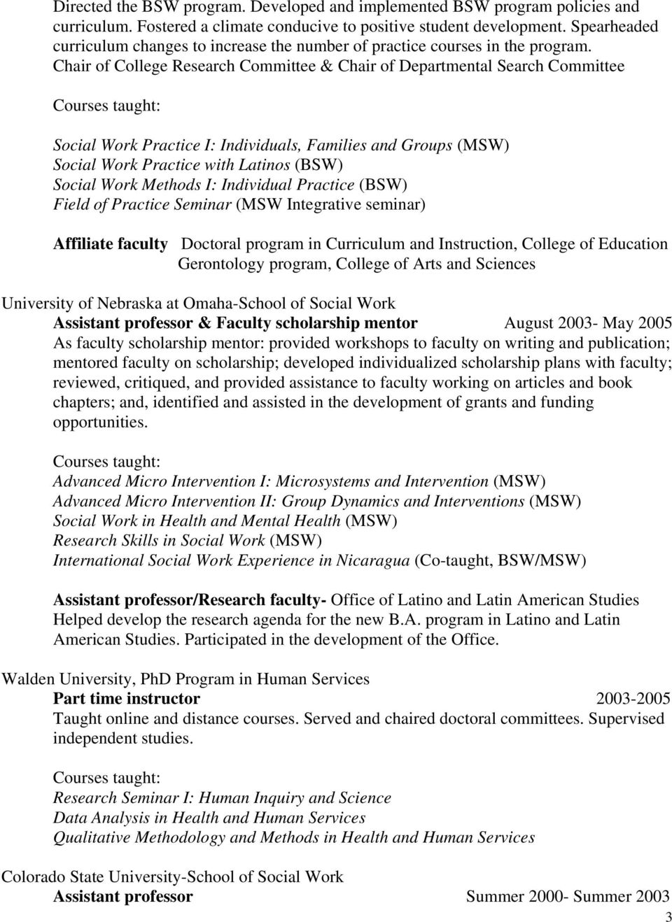 Chair of College Research Committee & Chair of Departmental Search Committee Courses taught: Social Work Practice I: Individuals, Families and Groups (MSW) Social Work Practice with Latinos (BSW)