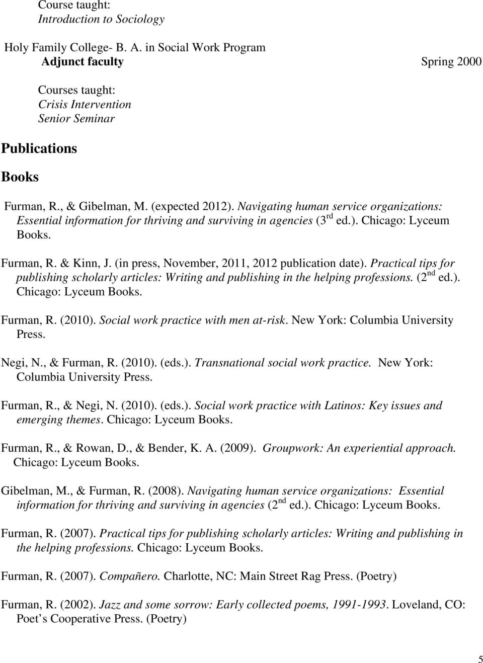 (in press, November, 2011, 2012 publication date). Practical tips for publishing scholarly articles: Writing and publishing in the helping professions. (2 nd ed.). Chicago: Lyceum Books. Furman, R.