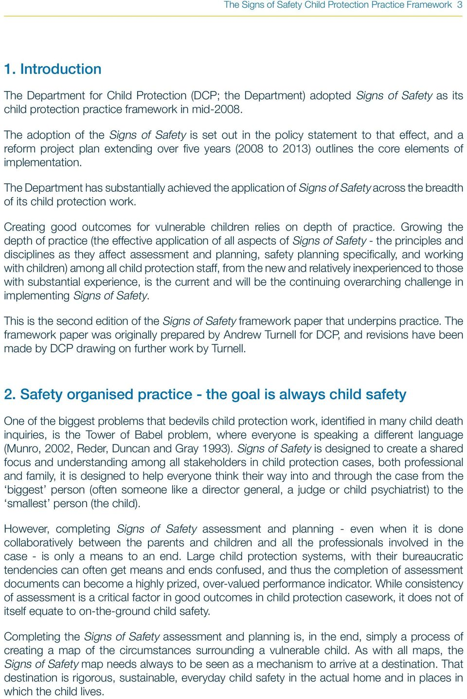 The adoption of the Signs of Safety is set out in the policy statement to that effect, and a reform project plan extending over five years (2008 to 2013) outlines the core elements of implementation.