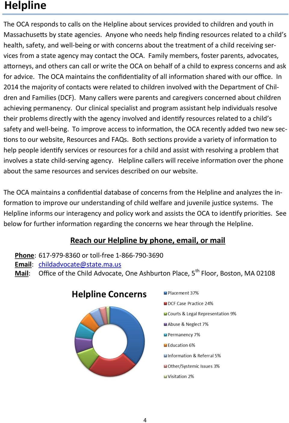 Family members, foster parents, advocates, attorneys, and others can call or write the OCA on behalf of a child to express concerns and ask for advice.