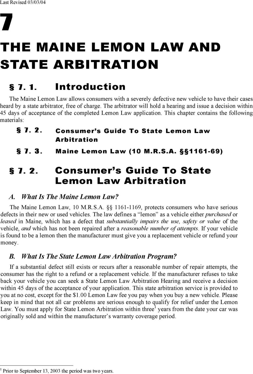 The arbitrator will hold a hearing and issue a decision within 45 days of acceptance of the completed Lemon Law application. This chapter contains the following materials: 7. 2.