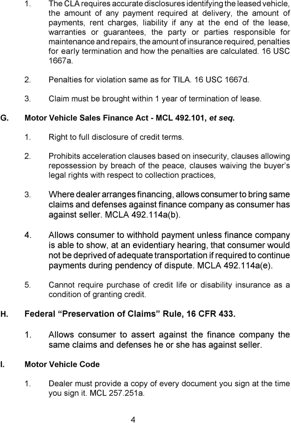 16 USC 1667a. 2. Penalties for violation same as for TILA. 16 USC 1667d. 3. Claim must be brought within 1 year of termination of lease. G. Motor Vehicle Sales Finance Act - MCL 492.101, et seq. 1. Right to full disclosure of credit terms.