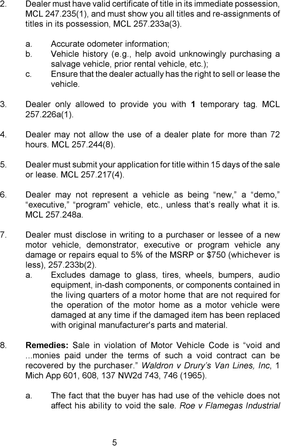 Dealer only allowed to provide you with 1 temporary tag. MCL 257.226a(1). 4. Dealer may not allow the use of a dealer plate for more than 72 hours. MCL 257.244(8). 5.
