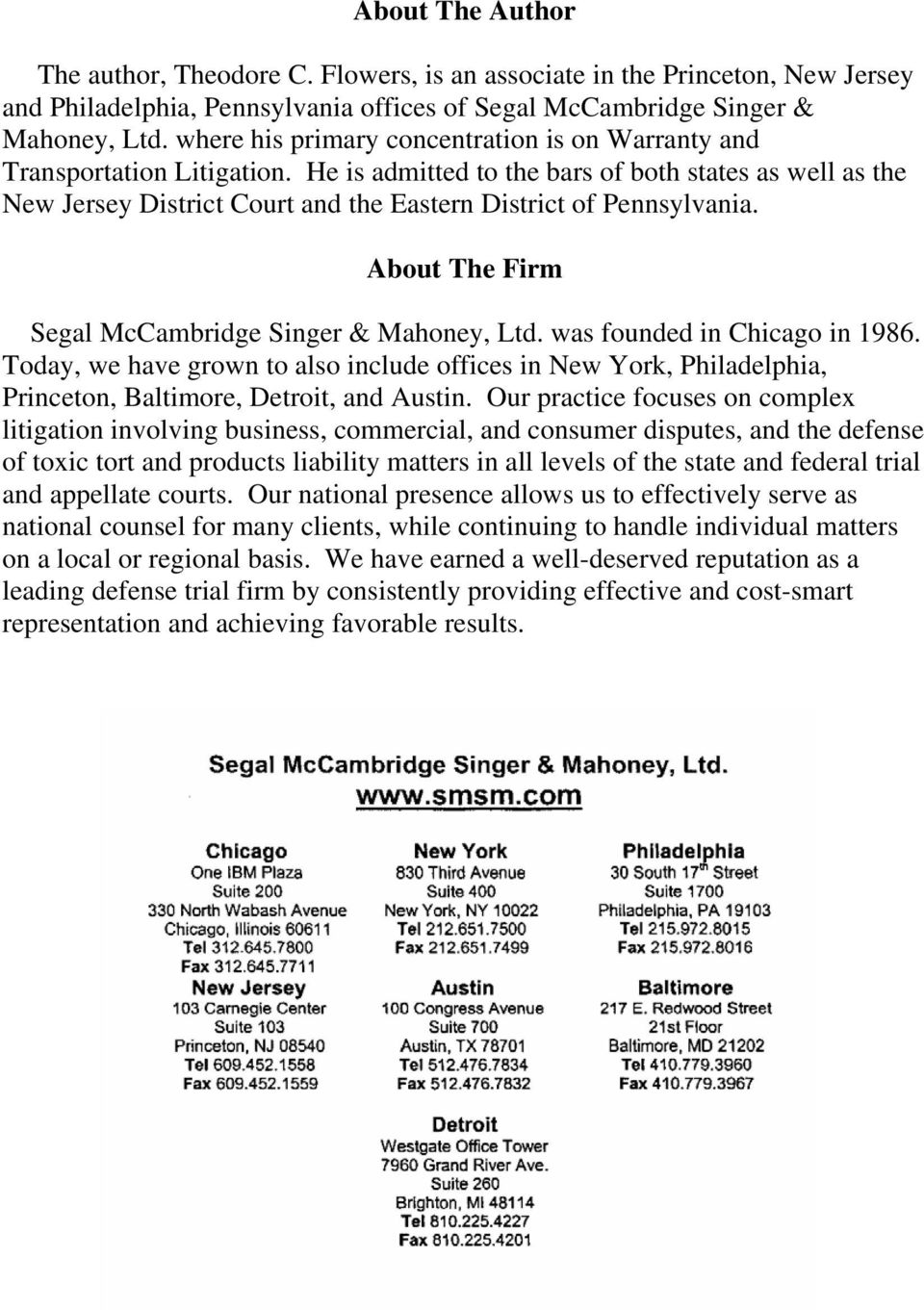 He is admitted to the bars of both states as well as the New Jersey District Court and the Eastern District of Pennsylvania. About The Firm Segal McCambridge Singer & Mahoney, Ltd.