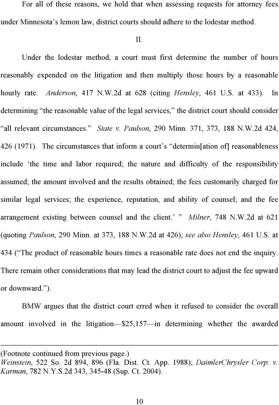2d at 628 (citing Hensley, 461 U.S. at 433). In determining the reasonable value of the legal services, the district court should consider all relevant circumstances. State v. Paulson, 290 Minn.