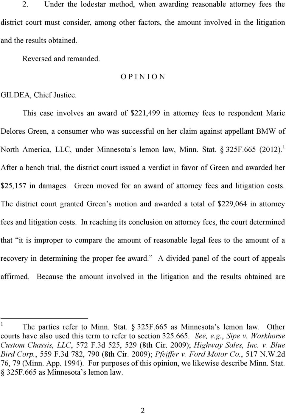 This case involves an award of $221,499 in attorney fees to respondent Marie Delores Green, a consumer who was successful on her claim against appellant BMW of North America, LLC, under Minnesota s