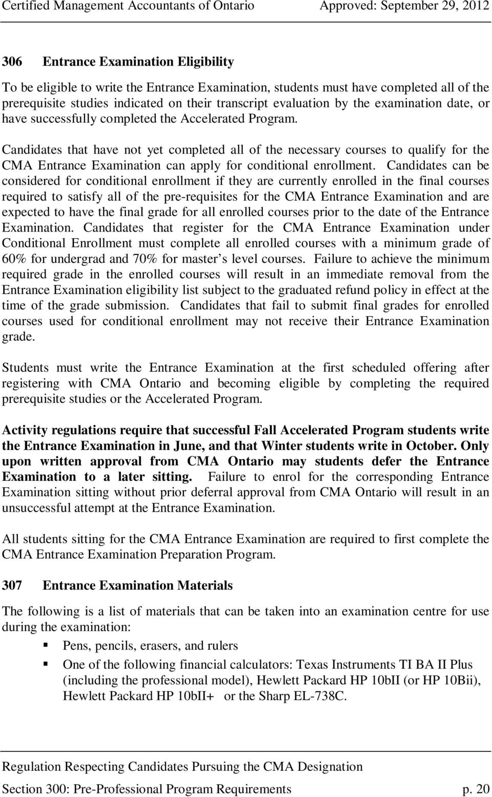 Candidates that have not yet completed all of the necessary courses to qualify for the CMA Entrance Examination can apply for conditional enrollment.