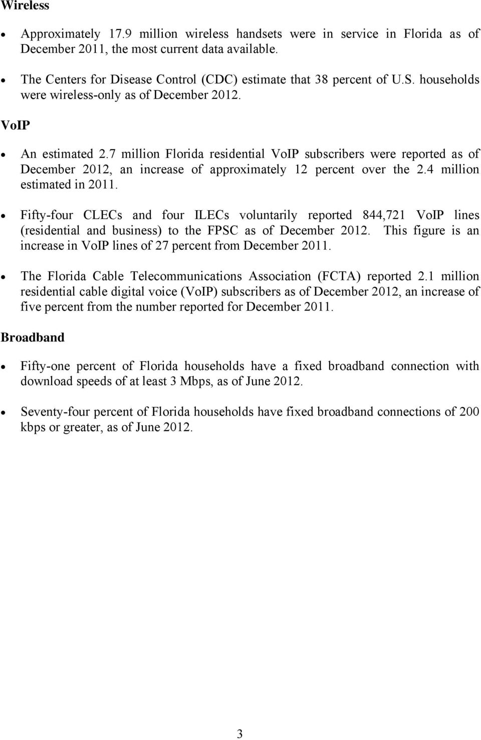 7 million Florida residential VoIP subscribers were reported as of December 2012, an increase of approximately 12 percent over the 2.4 million estimated in 2011.