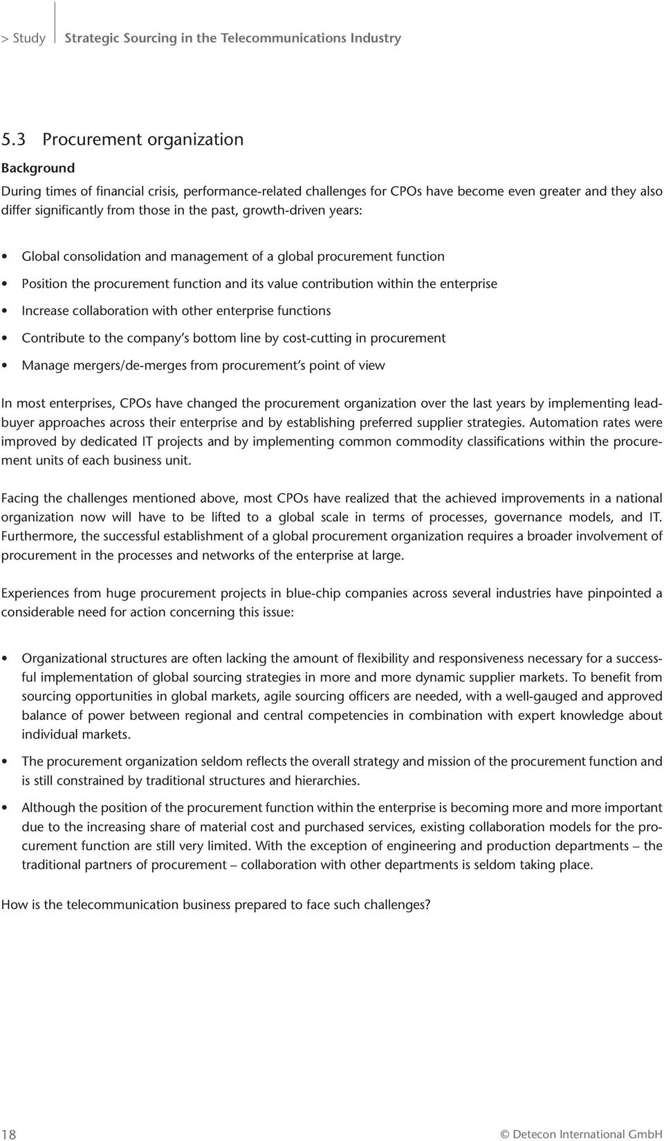 growth-driven years: Global consolidation and management of a global procurement function Position the procurement function and its value contribution within the enterprise Increase collaboration