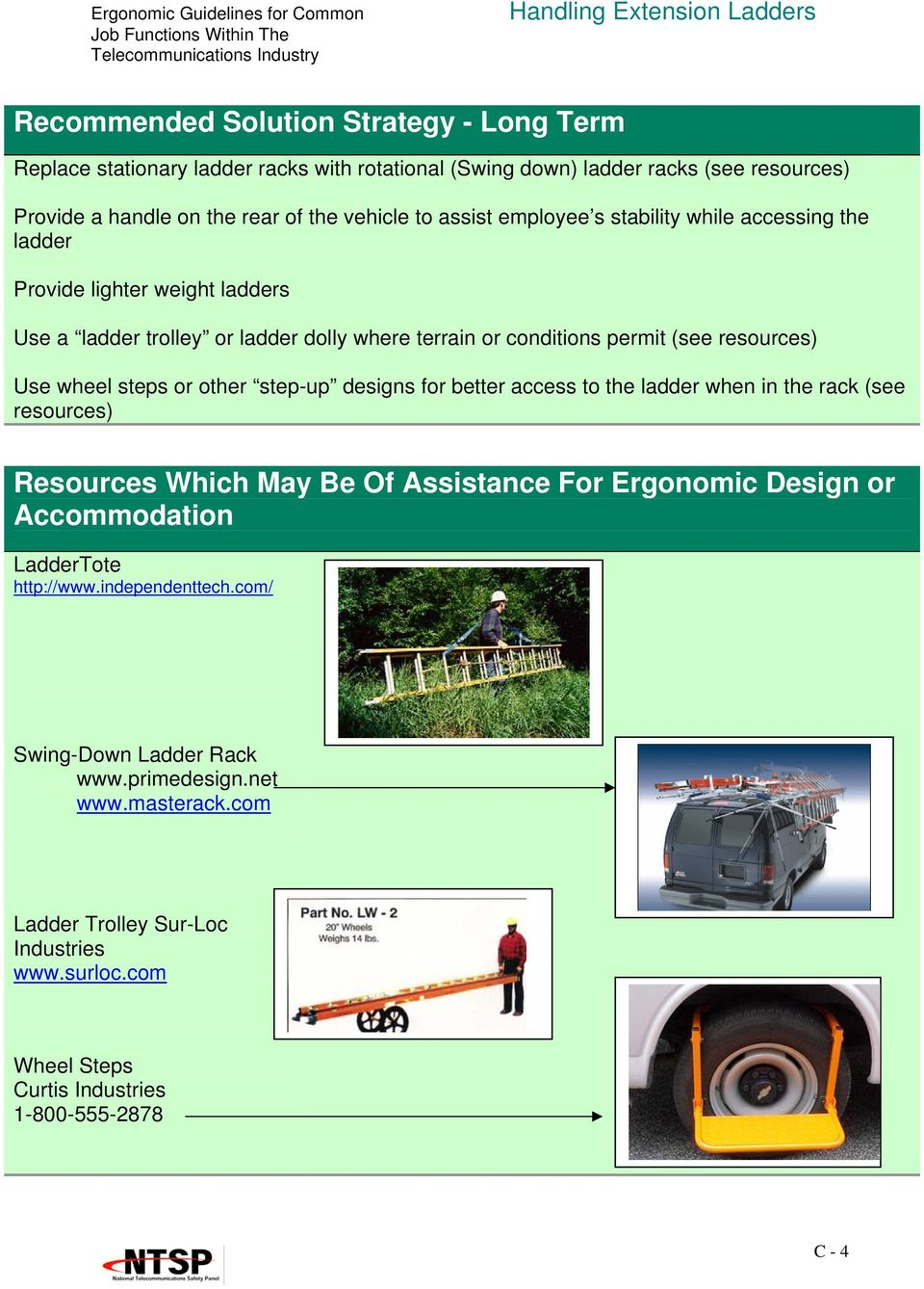 Use wheel steps or other step-up designs for better access to the ladder when in the rack (see resources) Resources Which May Be Of Assistance For Ergonomic Design or Accommodation