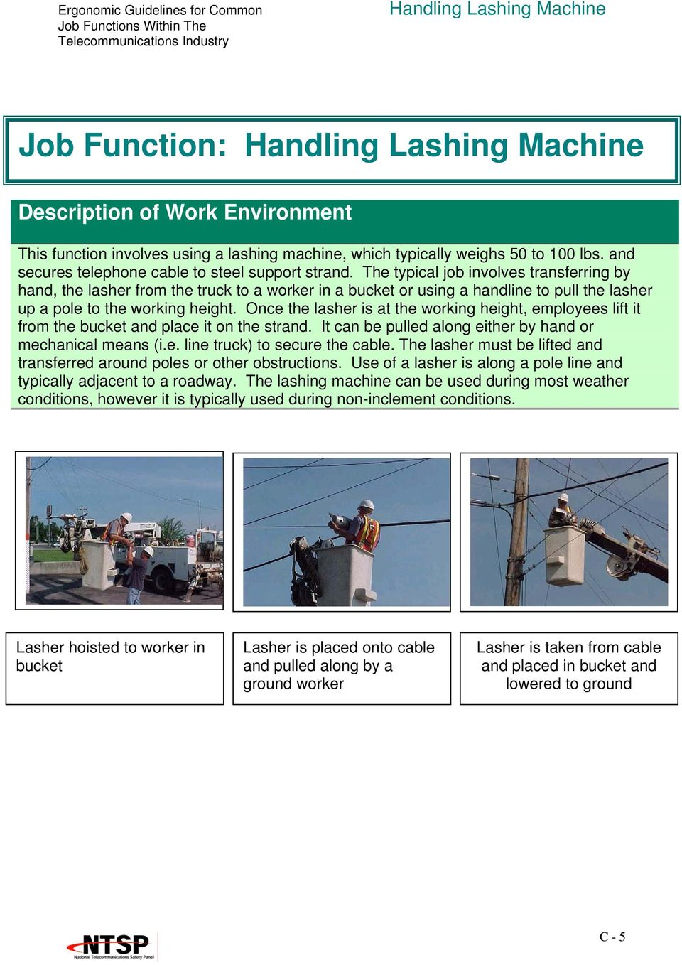 The typical job involves transferring by hand, the lasher from the truck to a worker in a bucket or using a handline to pull the lasher up a pole to the working height.