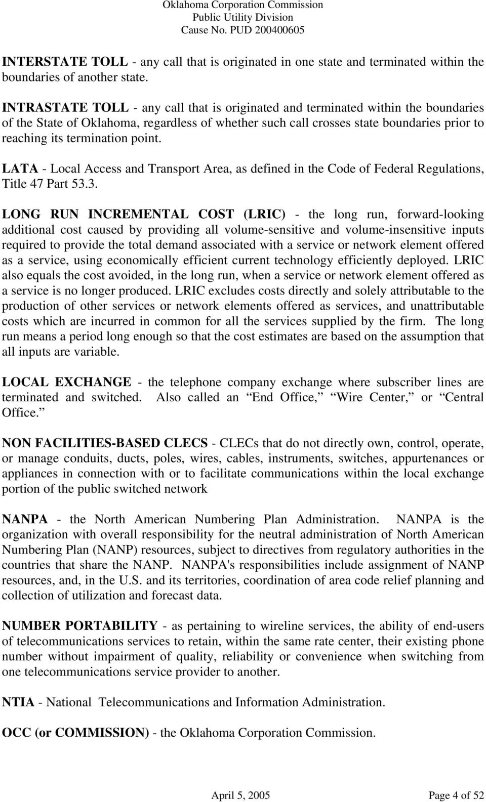 point. LATA - Local Access and Transport Area, as defined in the Code of Federal Regulations, Title 47 Part 53.