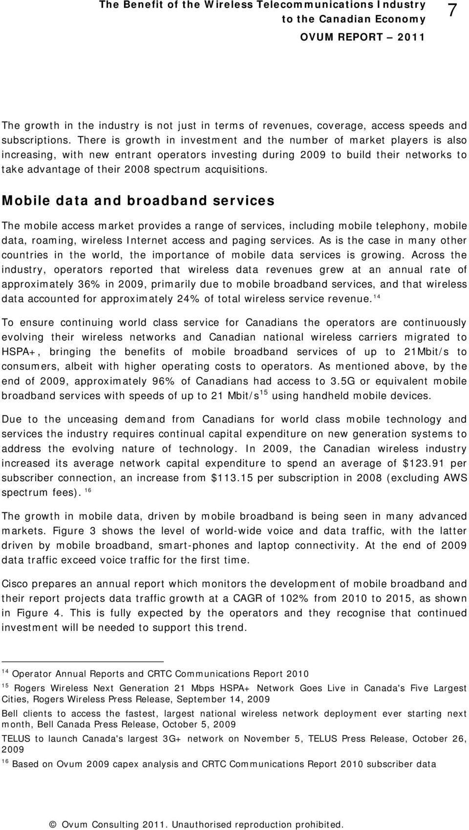 acquisitions. Mobile data and broadband services The mobile access market provides a range of services, including mobile telephony, mobile data, roaming, wireless Internet access and paging services.