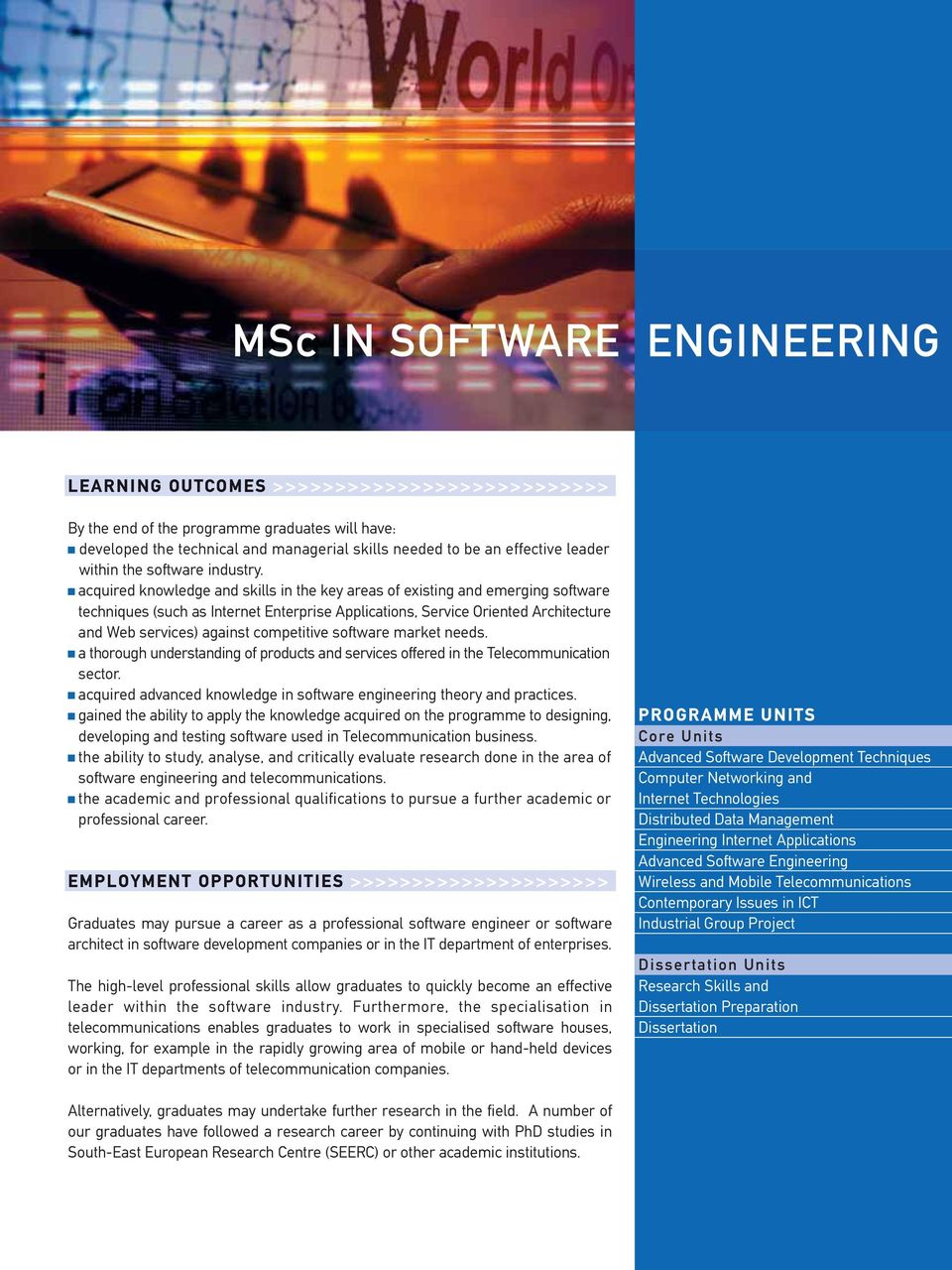 acquired knowledge and skills in the key areas of existing and emerging software techniques (such as Internet Enterprise Applications, Service Oriented Architecture and Web services) against