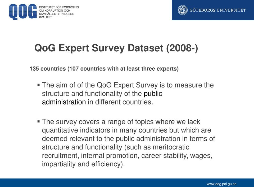The survey covers a range of topics where we lack quantitative indicators in many countries but which are deemed relevant to the