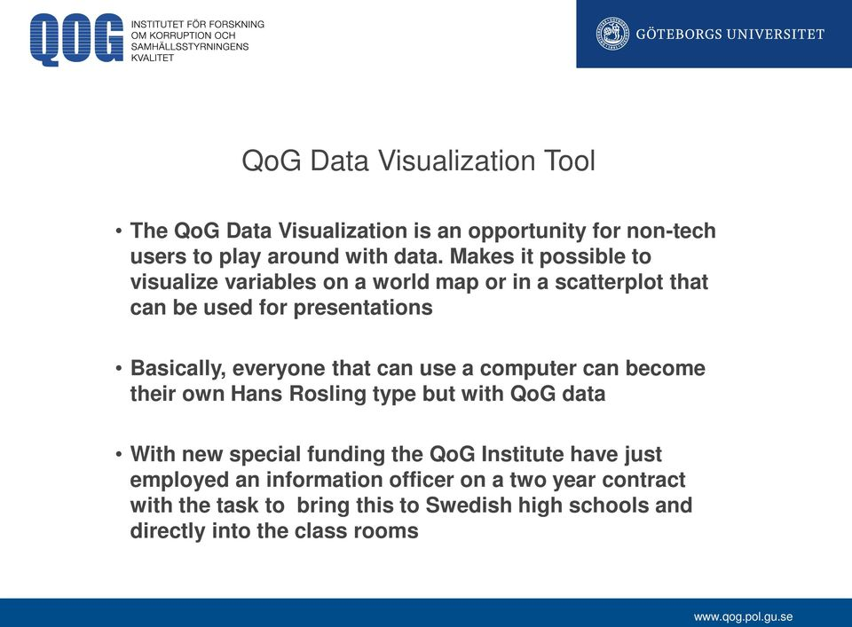 that can use a computer can become their own Hans Rosling type but with QoG data With new special funding the QoG Institute have