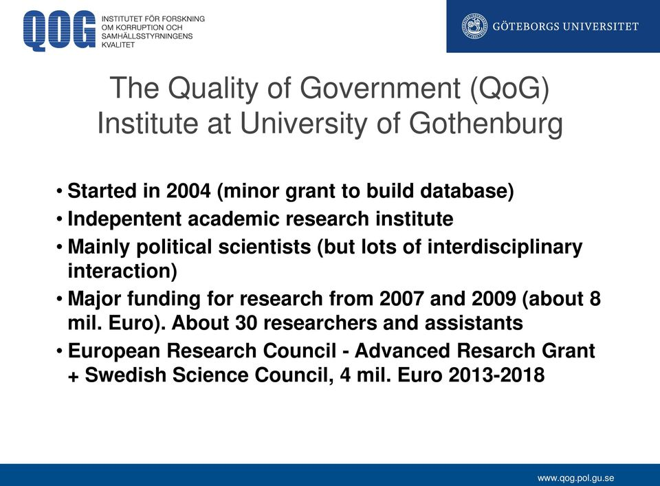 interdisciplinary interaction) Major funding for research from 2007 and 2009 (about 8 mil. Euro).
