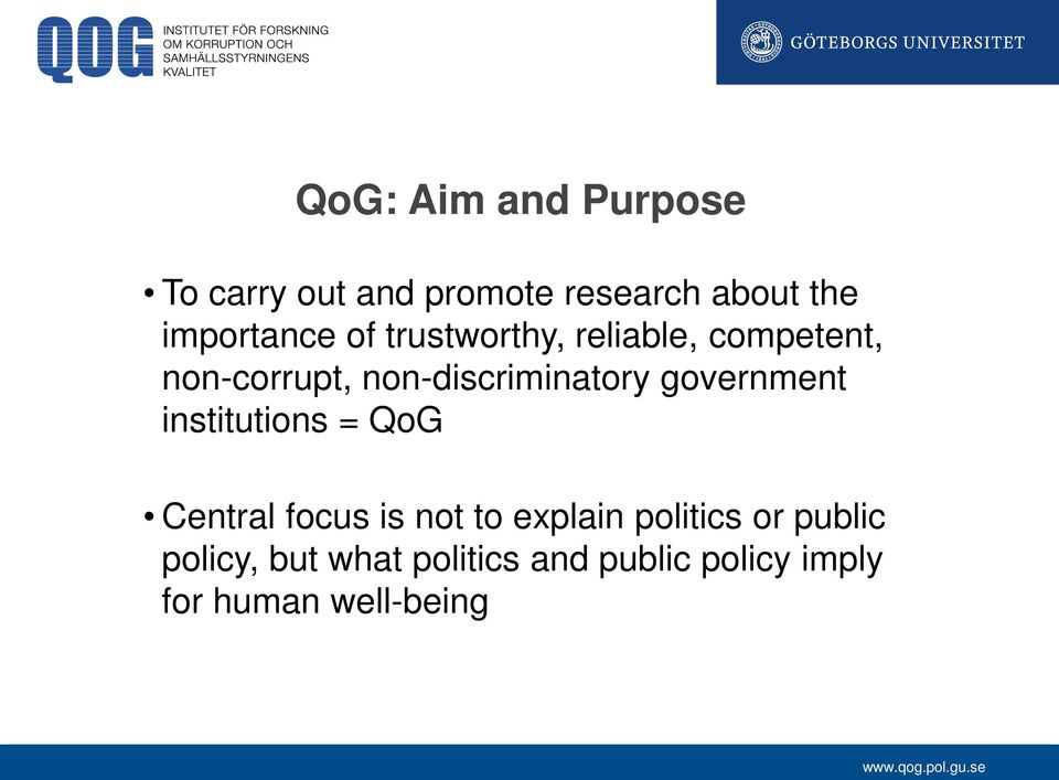 non-discriminatory government institutions = QoG Central focus is not to