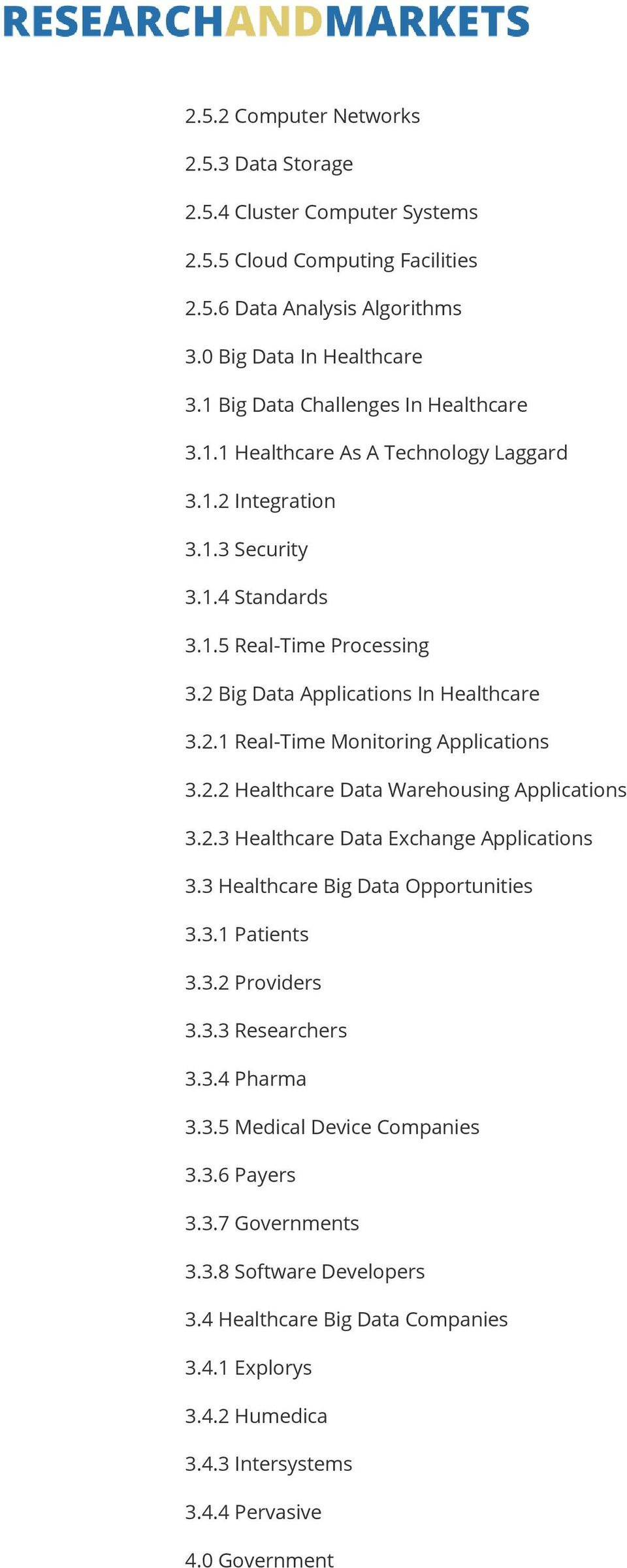 2.2 Healthcare Data Warehousing Applications 3.2.3 Healthcare Data Exchange Applications 3.3 Healthcare Big Data Opportunities 3.3.1 Patients 3.3.2 Providers 3.3.3 Researchers 3.3.4 Pharma 3.3.5 Medical Device Companies 3.