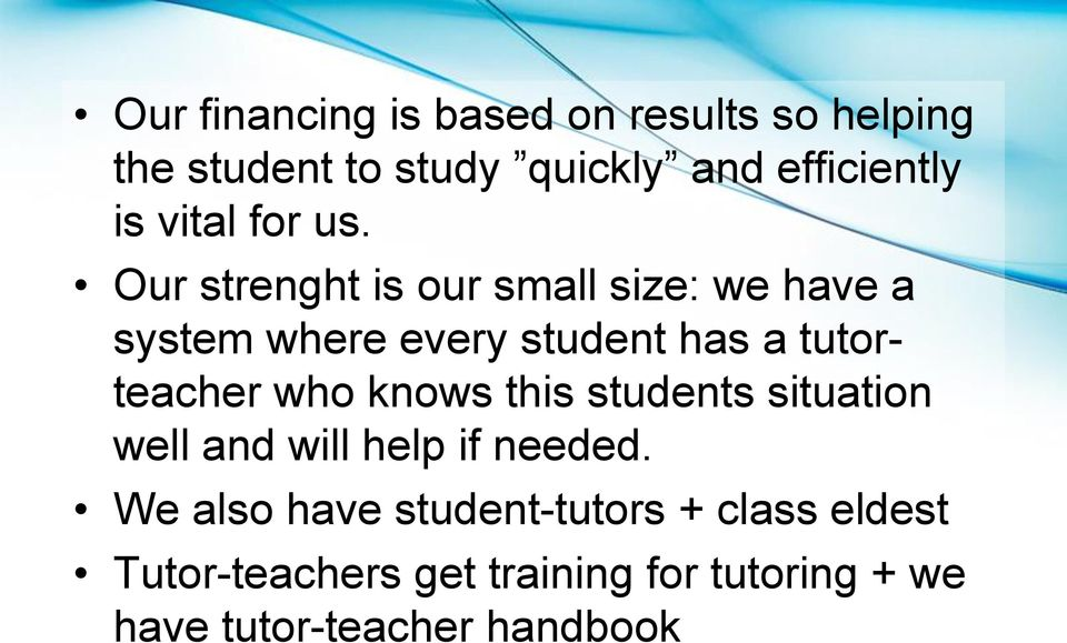 Our strenght is our small size: we have a system where every student has a tutorteacher who