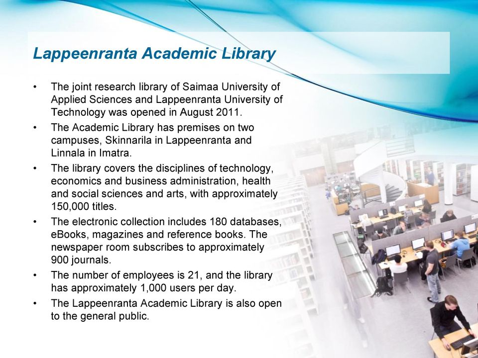 The library covers the disciplines of technology, economics and business administration, health and social sciences and arts, with approximately 150,000 titles.