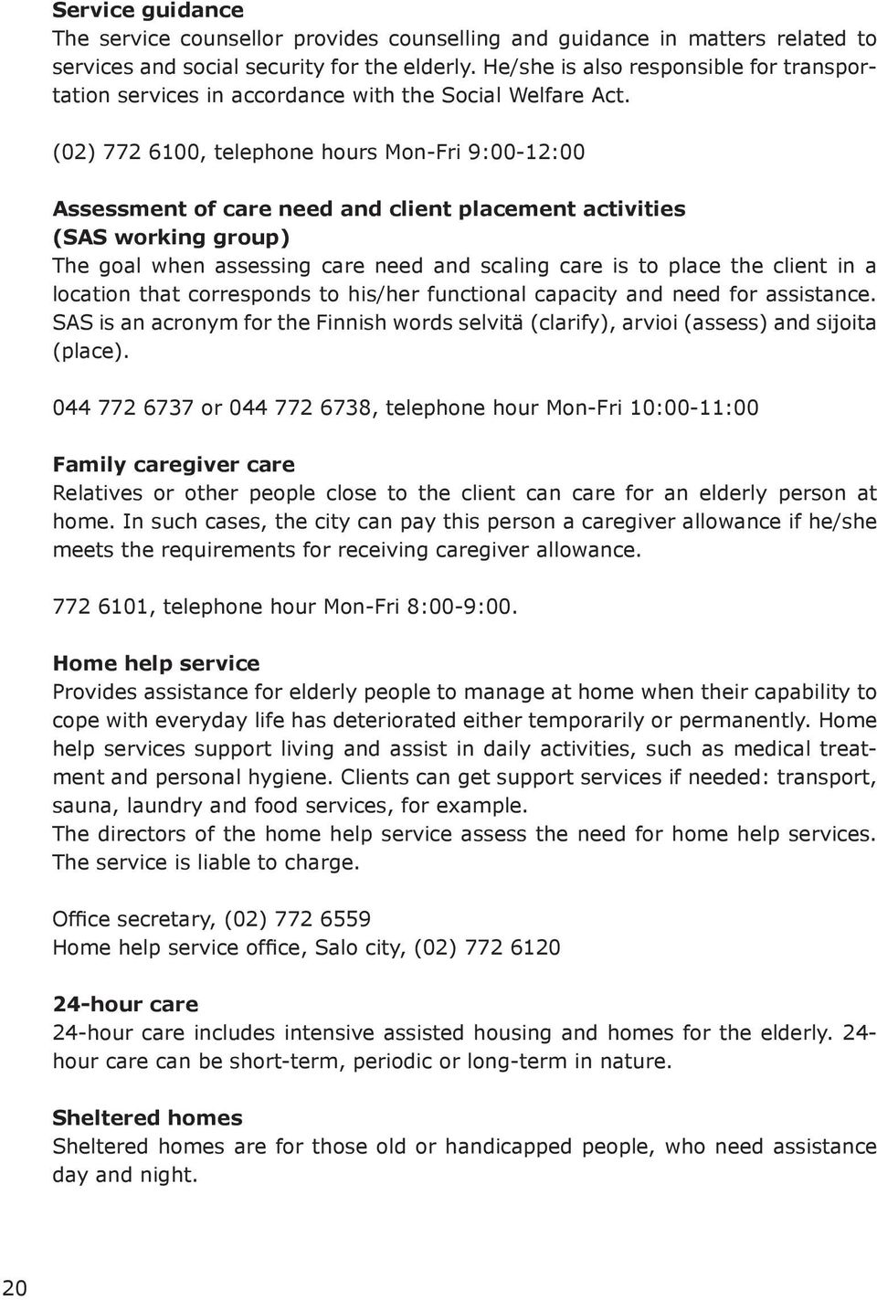 (02) 772 6100, telephone hours Mon-Fri 9:00-12:00 Assessment of care need and client placement activities (SAS working group) The goal when assessing care need and scaling care is to place the client