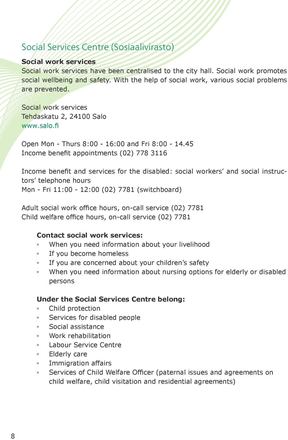 45 Income benefit appointments (02) 778 3116 Income benefit and services for the disabled: social workers and social instructors telephone hours Mon - Fri 11:00-12:00 (02) 7781 (switchboard) Adult