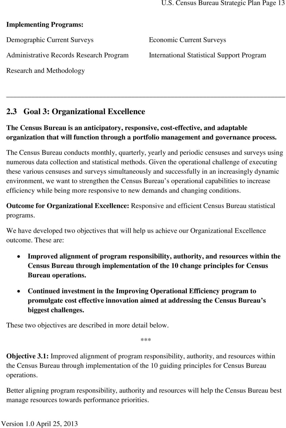 3 Goal 3: Organizational Excellence The Census Bureau is an anticipatory, responsive, cost-effective, and adaptable organization that will function through a portfolio management and governance