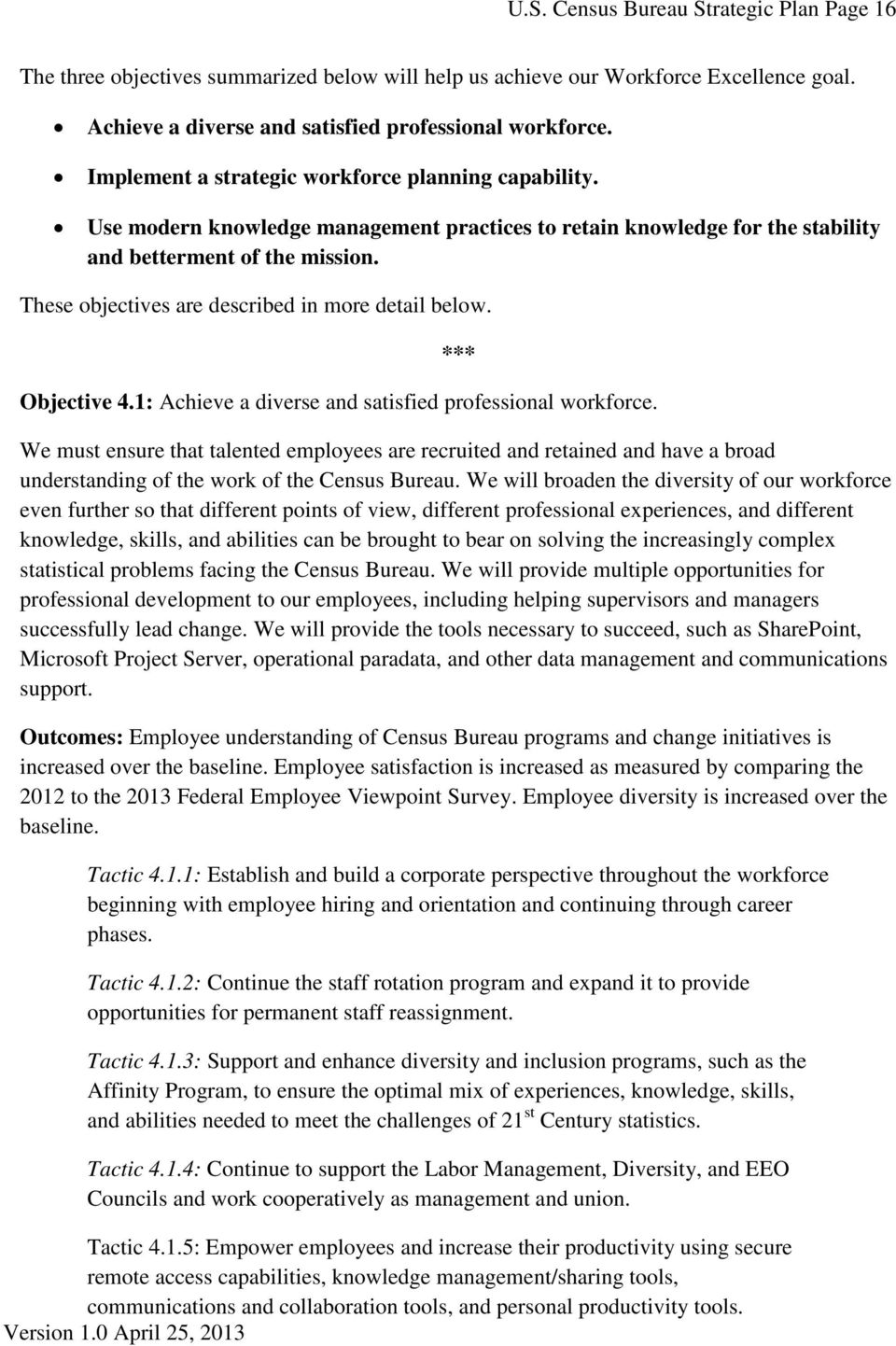 These objectives are described in more detail below. *** Objective 4.1: Achieve a diverse and satisfied professional workforce.