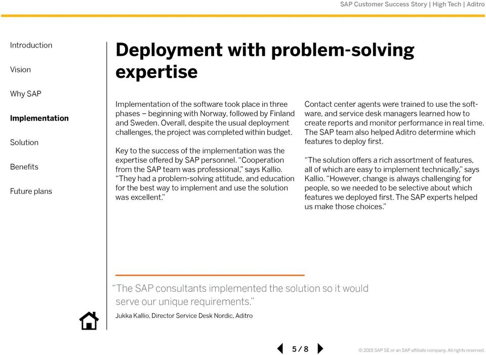 Cooperation from the SAP team was professional, says Kallio. They had a problem-solving attitude, and education for the best way to implement and use the solution was excellent.