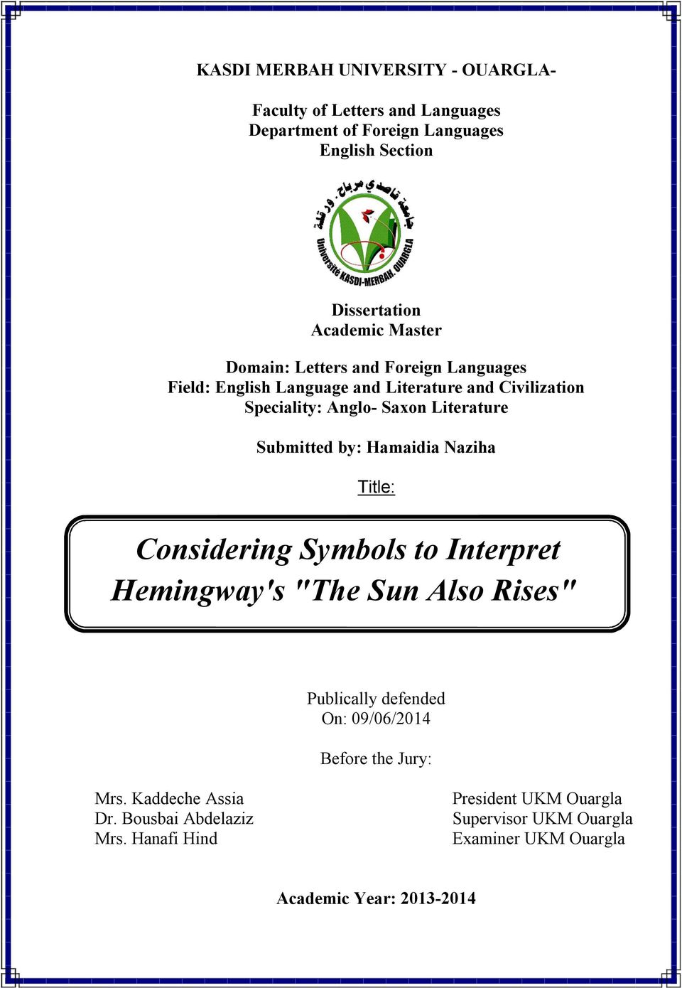 "Hamaidia Naziha Title: Considering Symbols to Interpret Hemingway's ""The Sun Also Rises"" Publically defended On: 09/06/2014 Before the Jury: Mrs."