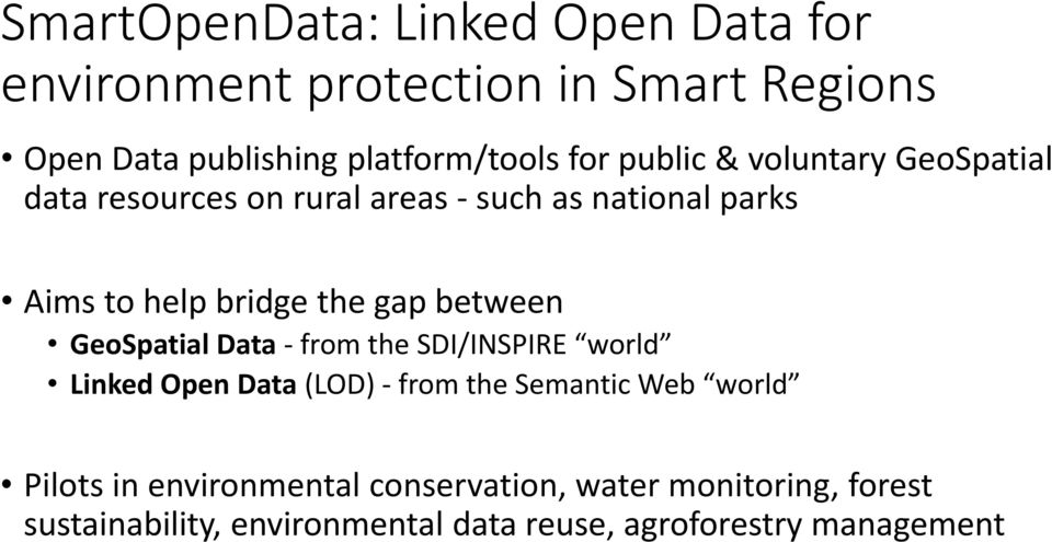 between GeoSpatial Data - from the SDI/INSPIRE world Linked Open Data (LOD) - from the Semantic Web world Pilots in