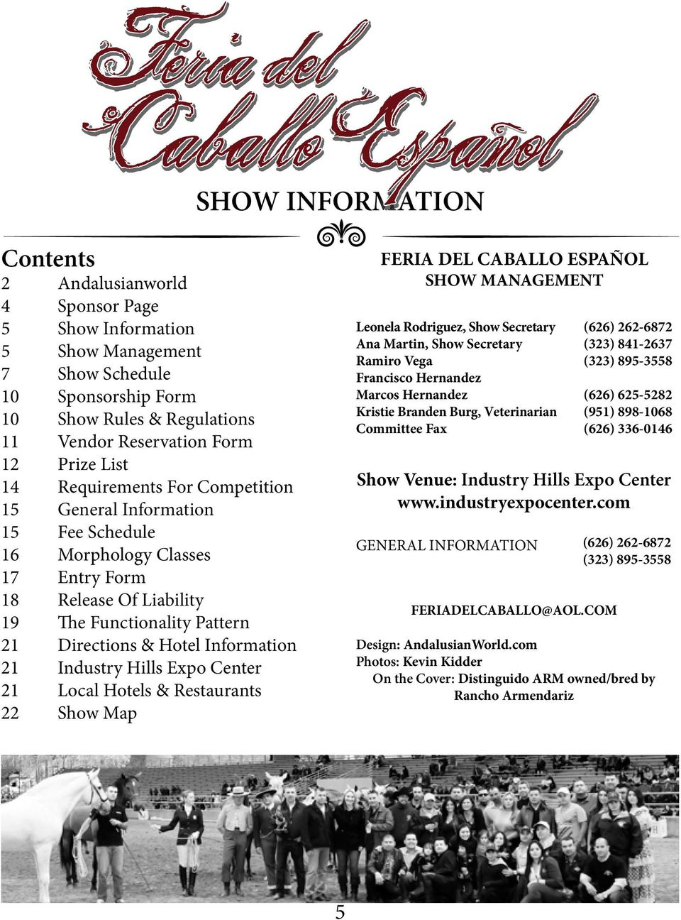 21 Industry Hills Expo Center 21 Local Hotels & Restaurants 22 Show Map FERIA DEL CABALLO ESPAÑOL SHOW MANAGEMENT Leonela Rodriguez, Show Secretary Ana Martin, Show Secretary Ramiro Vega Francisco