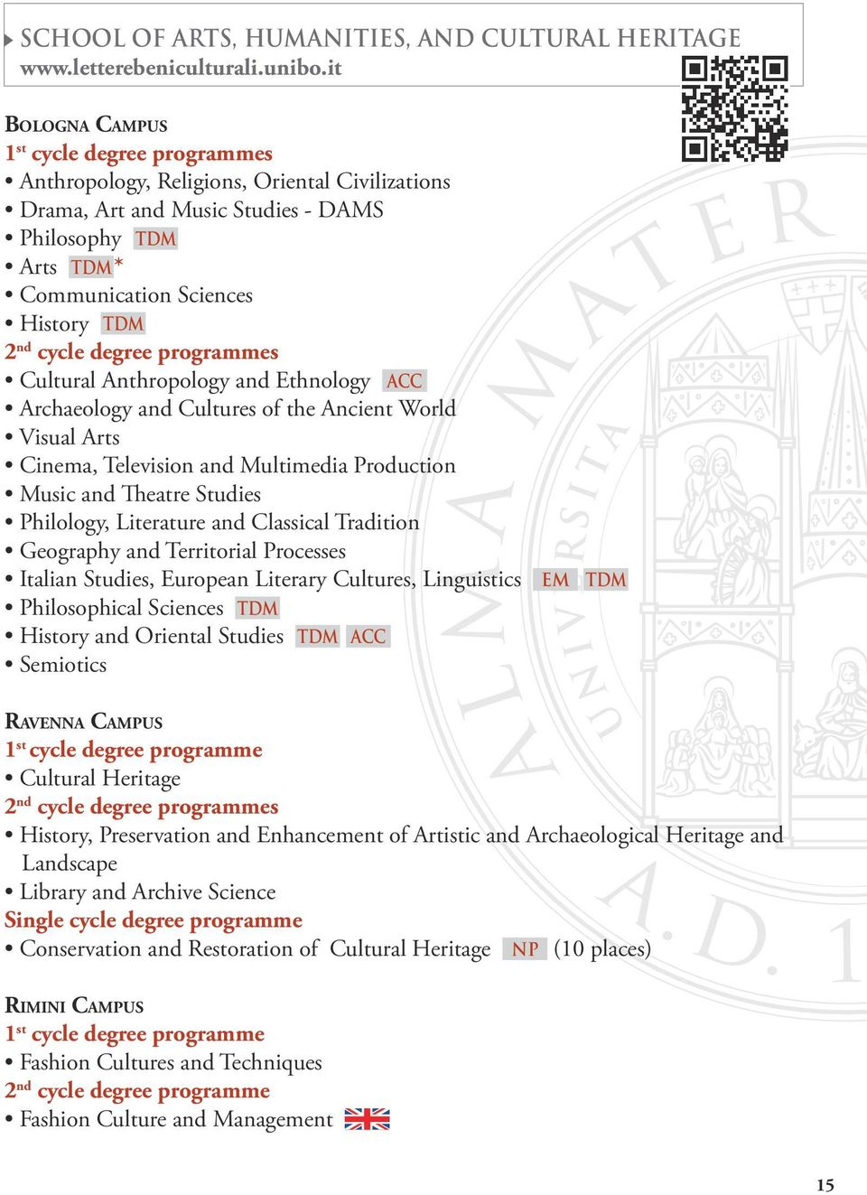 ACC Archaeology and Cultures of the Ancient World Visual Arts Cinema, Television and Multimedia Production Music and Theatre Studies Philology, Literature and Classical Tradition Geography and