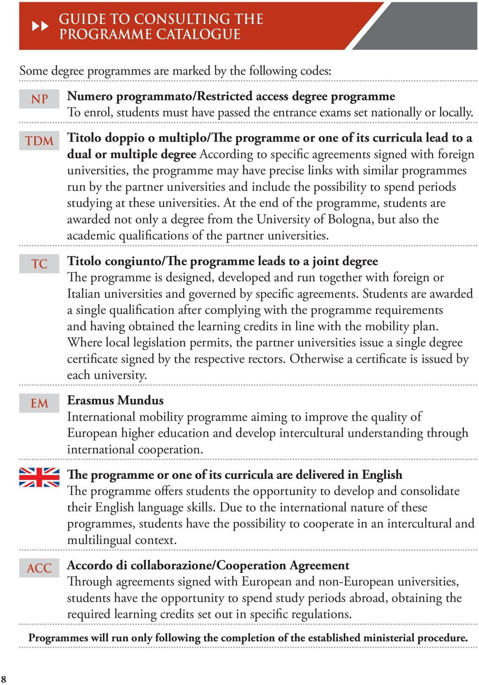 TDM Titolo doppio o multiplo/the programme or one of its curricula lead to a dual or multiple degree According to specific agreements signed with foreign universities, the programme may have precise