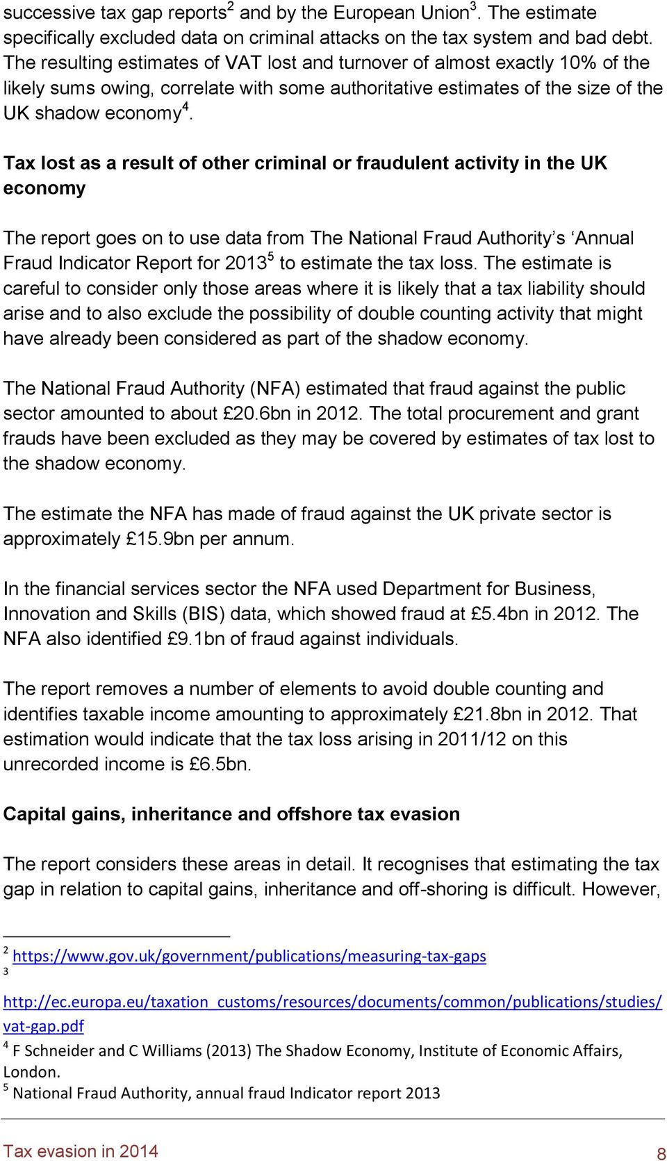 Tax lost as a result of other criminal or fraudulent activity in the UK economy The report goes on to use data from The National Fraud Authority s Annual Fraud Indicator Report for 2013 5 to estimate