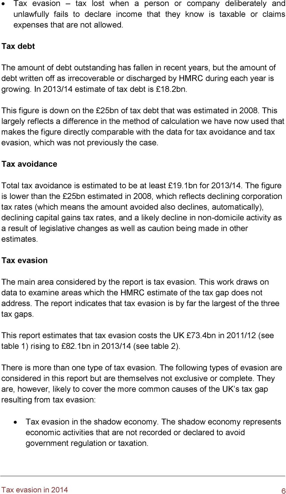 In 2013/14 estimate of tax debt is 18.2bn. This figure is down on the 25bn of tax debt that was estimated in 2008.