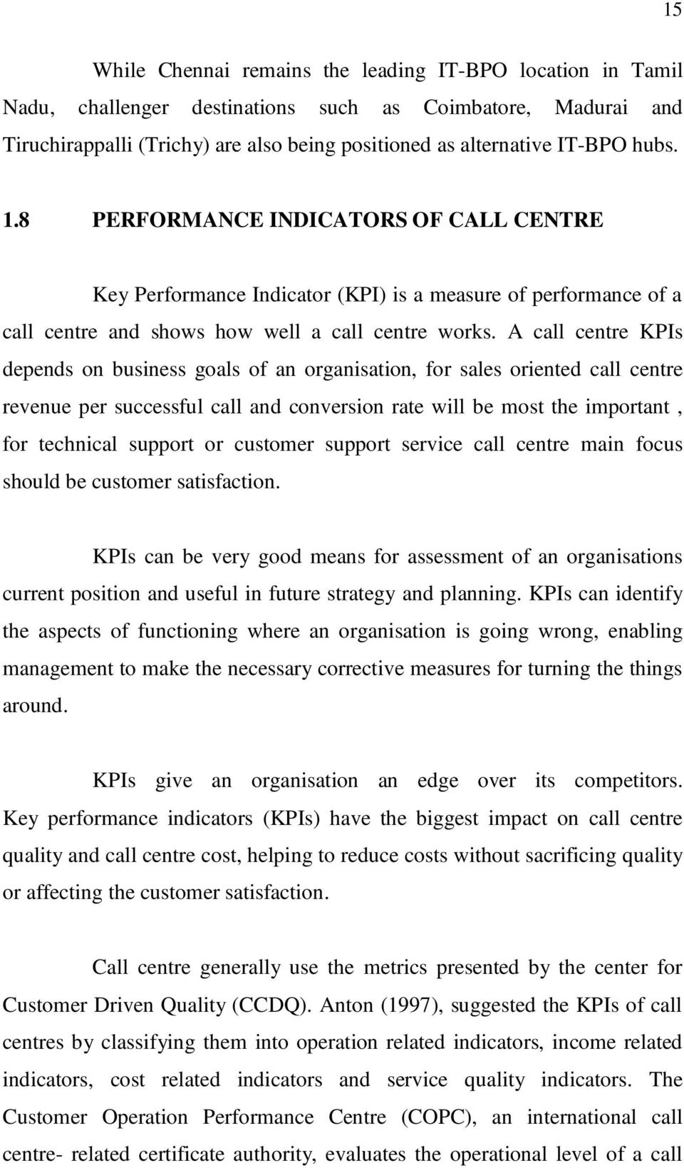 A call centre KPIs depends on business goals of an organisation, for sales oriented call centre revenue per successful call and conversion rate will be most the important, for technical support or