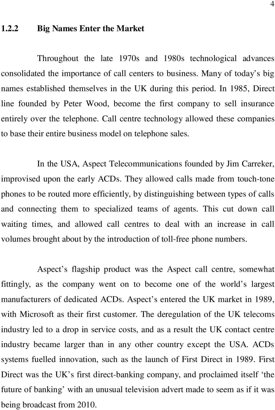 Call centre technology allowed these companies to base their entire business model on telephone sales. In the USA, Aspect Telecommunications founded by Jim Carreker, improvised upon the early ACDs.