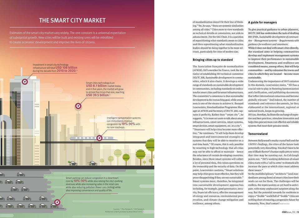 Investment in smart city technology infrastructure will total USD 108 billion during the decade from 2010 to 2020. 1) Smart cities technology is an USD 8.
