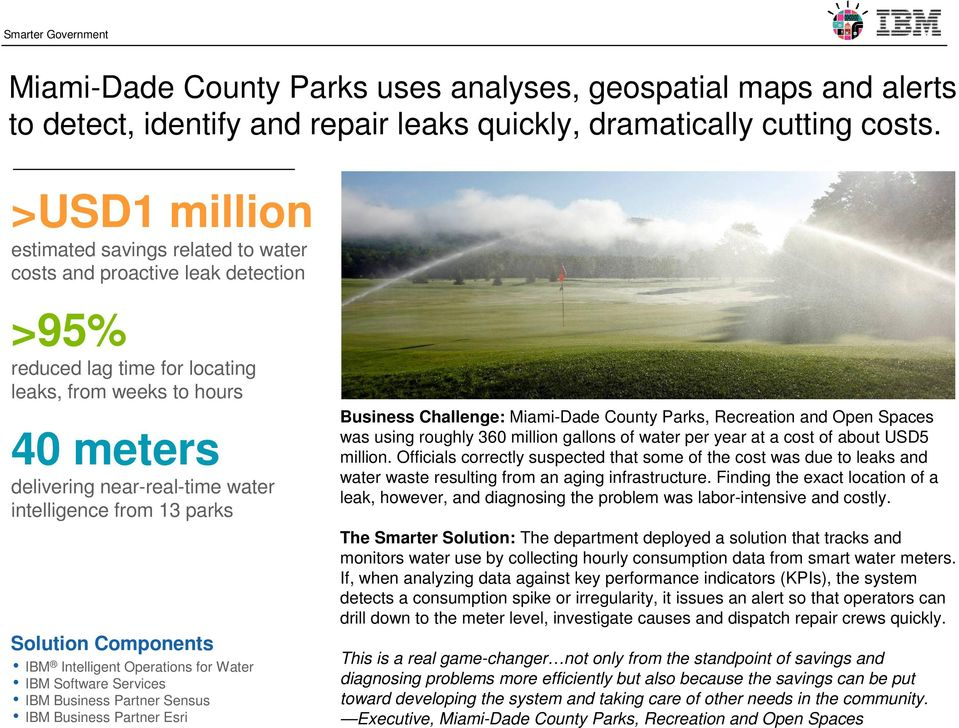 intelligence from 13 parks IBM Intelligent Operations for Water IBM Software Services IBM Business Partner Sensus IBM Business Partner Esri Business Challenge: Miami-Dade County Parks, Recreation and