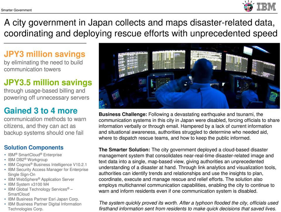 5 million savings through usage-based billing and powering off unnecessary servers Gained 3 to 4 more communication methods to warn citizens, and they can act as backup systems should one fail IBM